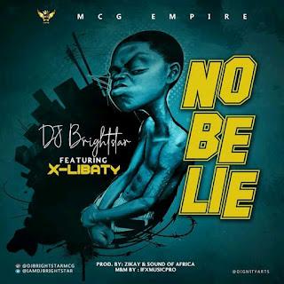 MUSIC: Dj Brightstar Ft X Libaty - No Be Lie