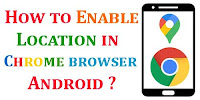 How to Enable Location in Chrome Browser Android?
