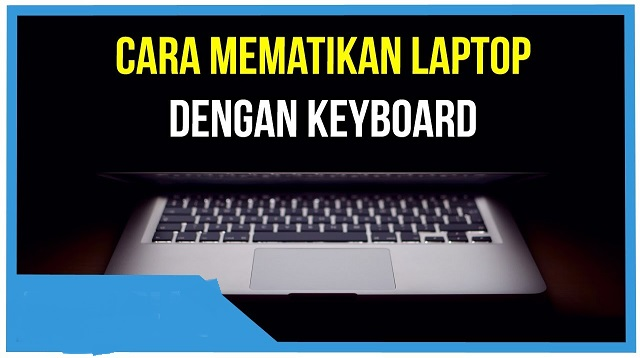 Cara Mematikan Laptop Dengan Keyboard