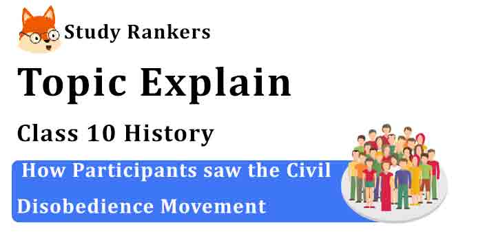 How Participants saw the Civil Disobedience Movement - Chapter 2 Nationalism in India Class 10 History
