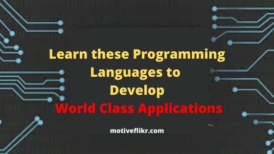 Learn these Programming Languages to  Develop  World Class Applications