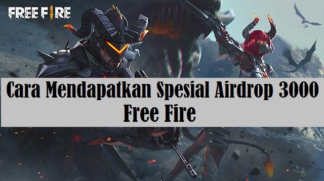 Cara Mendapatkan Spesial Airdrop 3000 di Free Fire