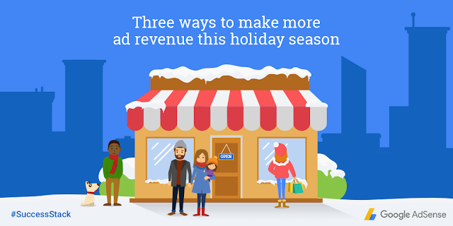 Adsense Publisher growth blog week1 Three ways to grow ad revenue this holiday season