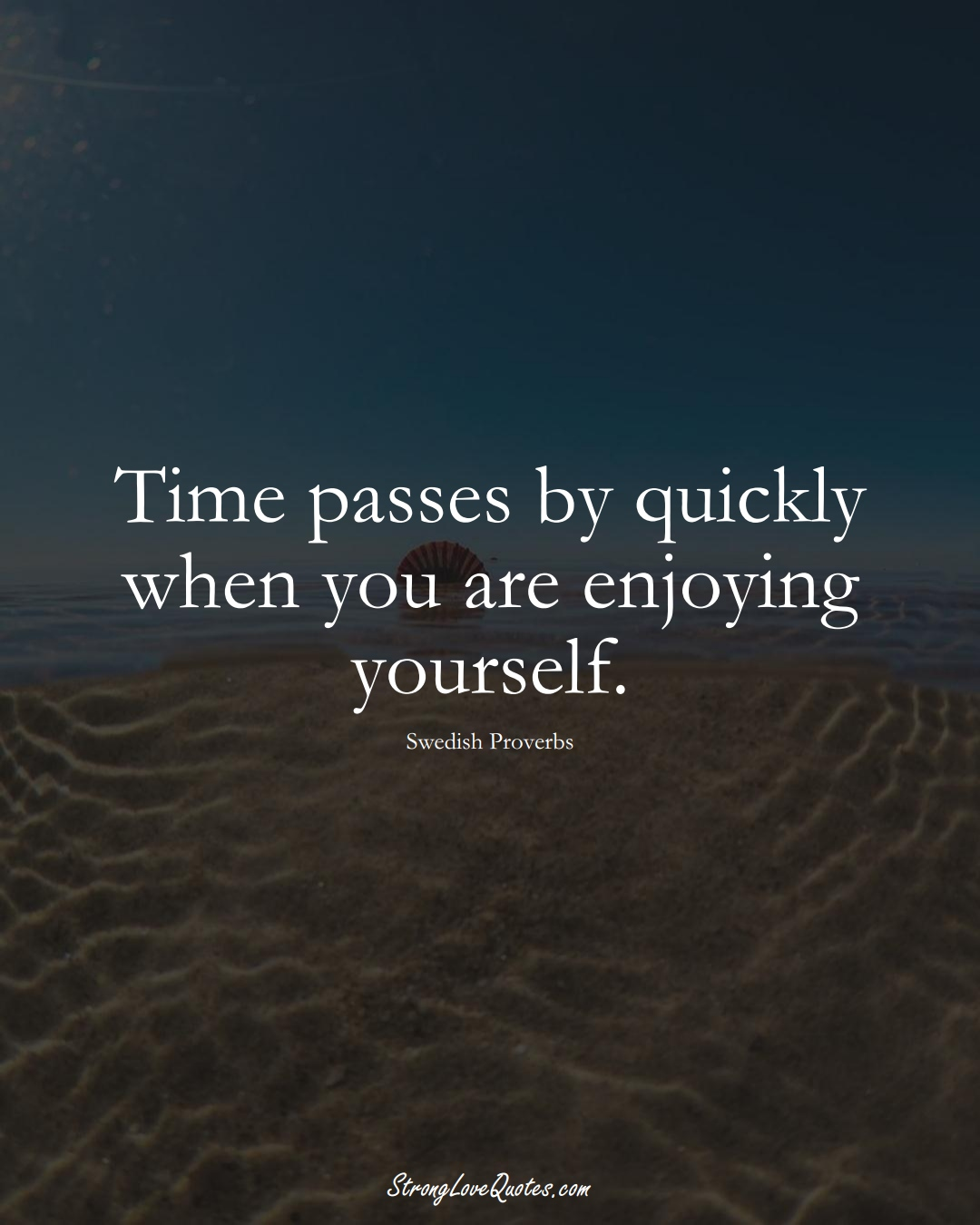Time passes by quickly when you are enjoying yourself. (Swedish Sayings);  #EuropeanSayings