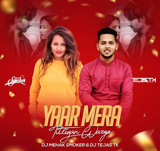 Yaar Mera Titliyaan Warga (Remix) - DJ Mehak Smoker X DJ Tejas Tk