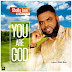 Music: You Are God (Gbolly bee)