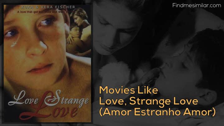 Movies, Love Strange Love, Amor Estranho Amor