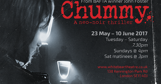 ANNOUNCEMENT: CHUMMY AT THE WHITE BEAR THEATRE 23 MAY - 10 JUNE
