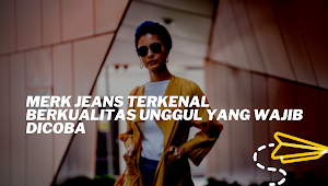 Merk Jeans Terkenal Berkualitas Unggul Yang Wajib Dicoba!
