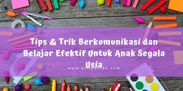 Tips & Trik Berkomunikasi dan Belajar Efektif Untuk Anak Segala Usia