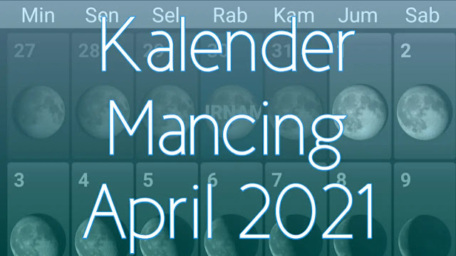 Kalender Mancing Bulan April 2021 Lengkap Waktu dan Fase Bulan