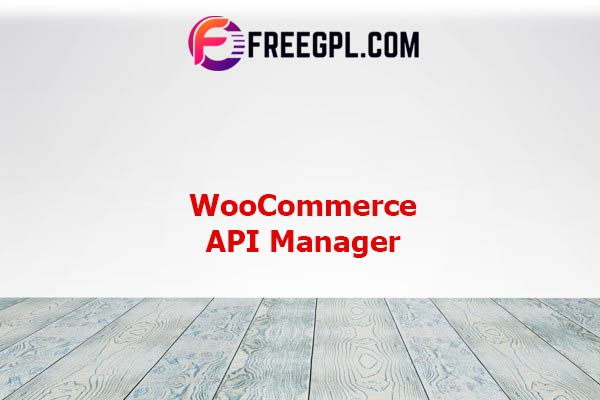 WooCommerce API Manager Nulled Download Free