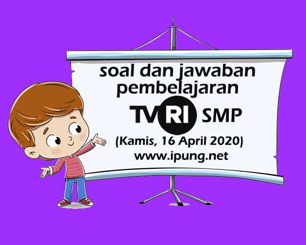 Soal dan Kunci Jawaban Pembelajaran TVRI Untuk SMP (Kamis,16 April 2020)