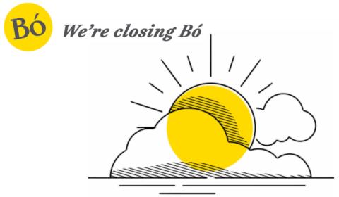 We're closing Bó