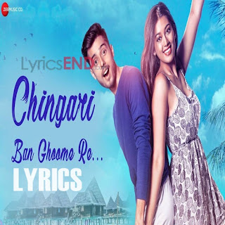 Chingari Ban Ghoome Re Lyrics - Nakash Aziz [2019]