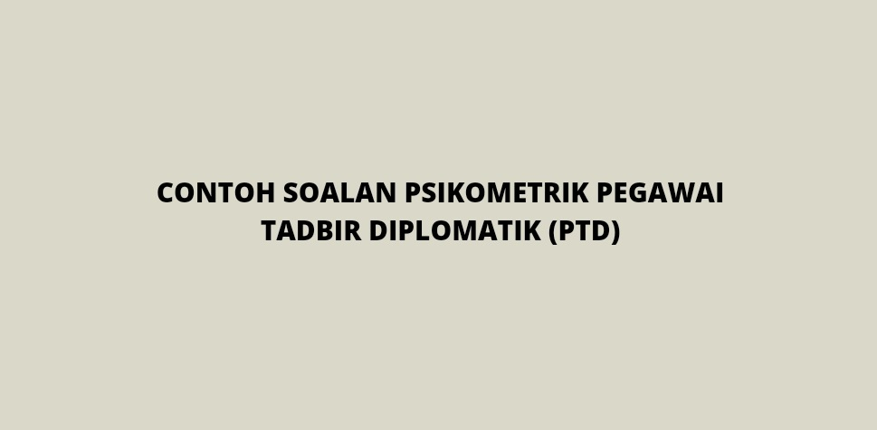 Contoh Soalan Psikometrik Pegawai Tadbir Diplomatik Sesi 2022 (PTD)