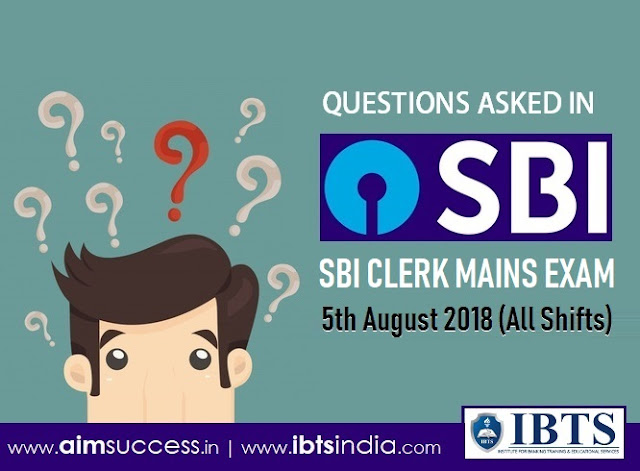 Questions Asked in SBI Clerk Mains Exam 05th August 2018 (All Shifts)