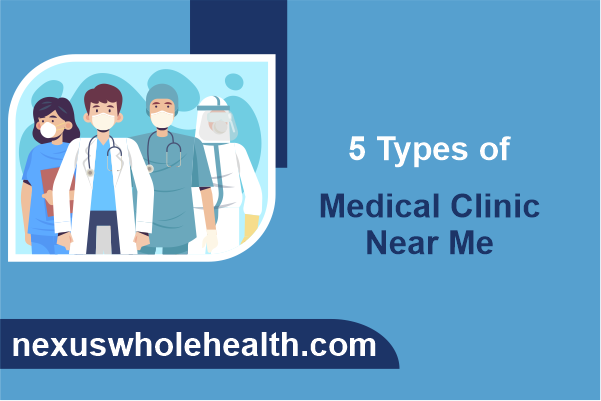 5 Types of Medical Clinic Near Me
