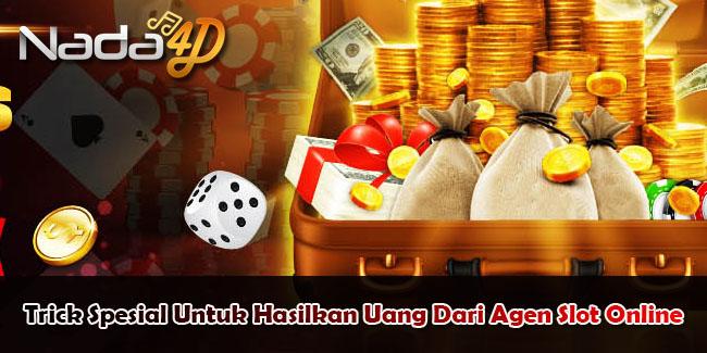 Trick Spesial Untuk Hasilkan Uang Dari Agen Slot Online