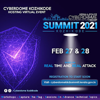 "Kerala police Cyberdome, Kozhikode, is organizing a virtual ""Cyber Security Summit 2021"" on February 27 and 28, 2021"