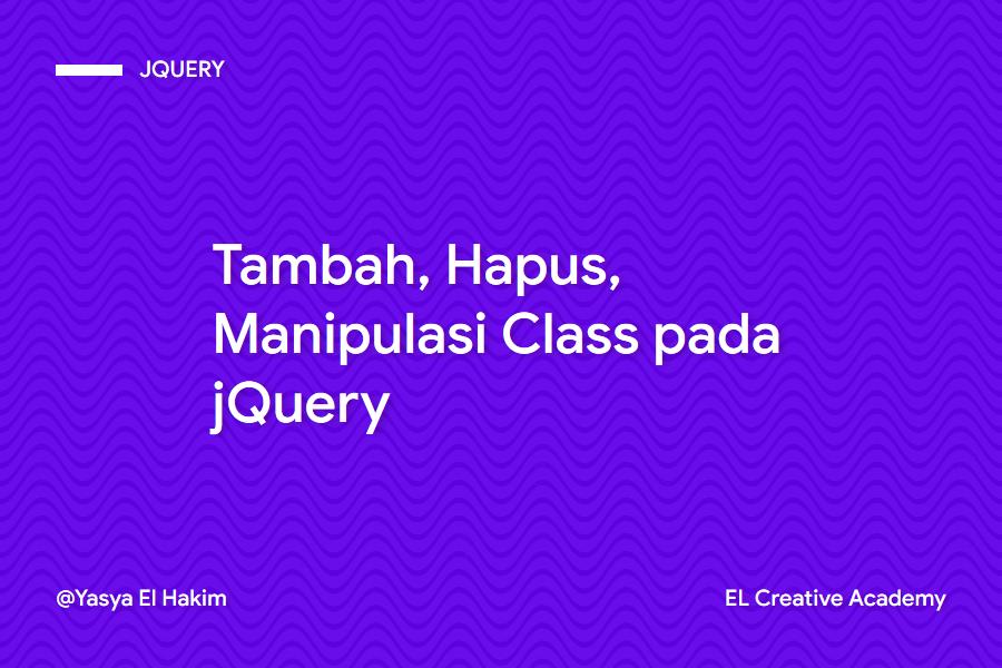 Menambahkan, Menghapus, dan Memanipulasi Class dengan jQuery