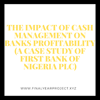 https://www.finalyearproject.xyz/2020/03/the-impact-of-cash-management-on-banks.html