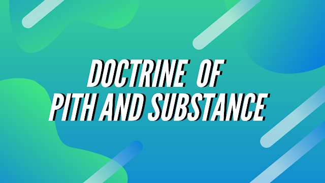 Doctrine of Pith and Substance in Indian constitution