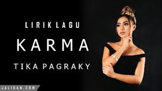 Lirik, Video dan MP3 Lagu Karma Tika Pagraky