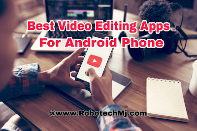 Best Video Editing Apps For Mobile Phones |  Video Editing Apps For Android | Robotech Mj.