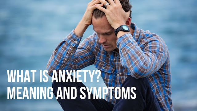 What is anxiety? meaning and symptoms