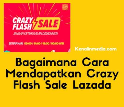 Bagaimana Cara Mendapatkan Crazy Flash Sale Lazada