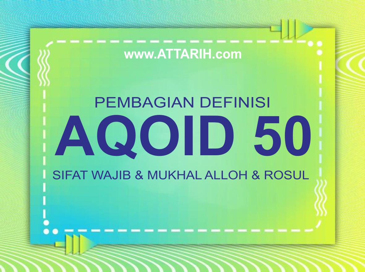 Pembagian Definisi Aqoid 50 : Sifat Wajib dan Mukhal Alloh dan Rosul