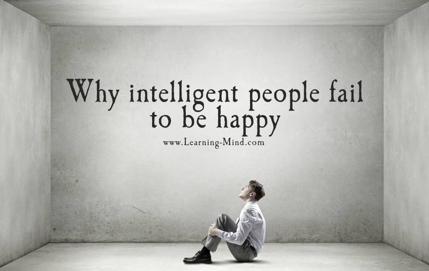 6 Reasons Why Intelligent People Fail to Be Happy