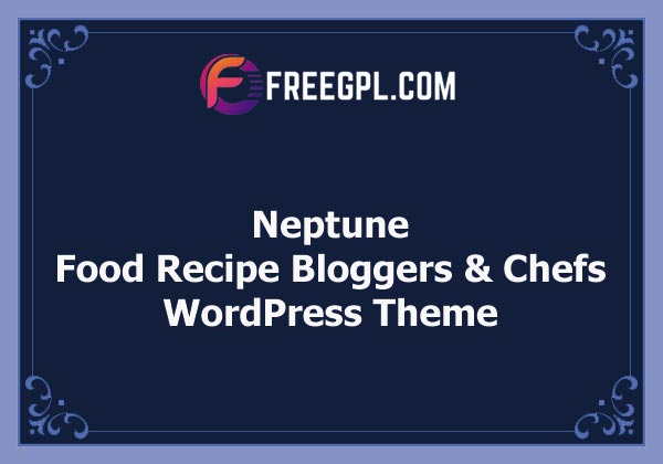 Neptune v6.3.4 – Theme for Food Recipe Bloggers & Chefs Free Download
