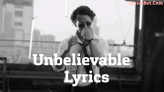 Unbelievable Lyrics by Tiger Shroff | LyricsBet