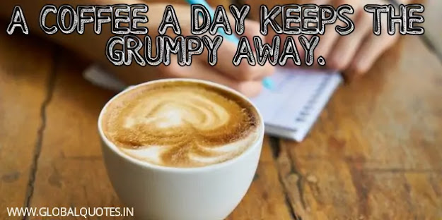 A coffee a day keeps grumpy away.