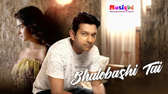 Bhalobashi Tai by Tahsan Bangla Mp3 Song Download