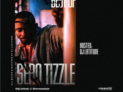 DOWNLOAD MIXTAPE: DJ Latitude - Best Of Sean Tizzle