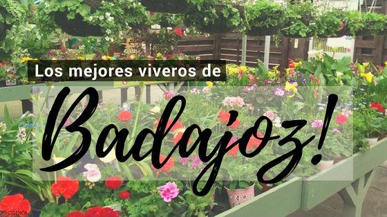 Listado de los Mejores Viveros de la Provincia de Badajoz, España, donde puedes comprar plantas para tus proyectos