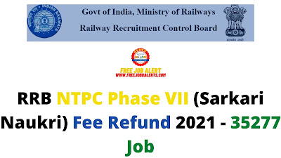 Sarkari Exam: RRB NTPC Phase VII (Sarkari Naukri) Fee Refund 2021 - 35277 Job