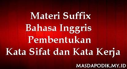 Materi Suffix Bahasa Inggris - Pembentukan Kata Sifat dan Kata Kerja