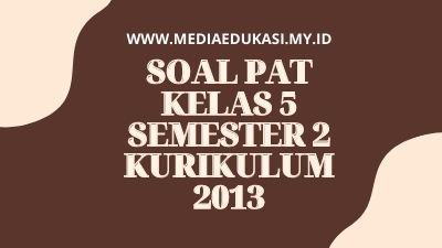 Soal PAT kelas 5 Semester 2 Kurikulum 2013