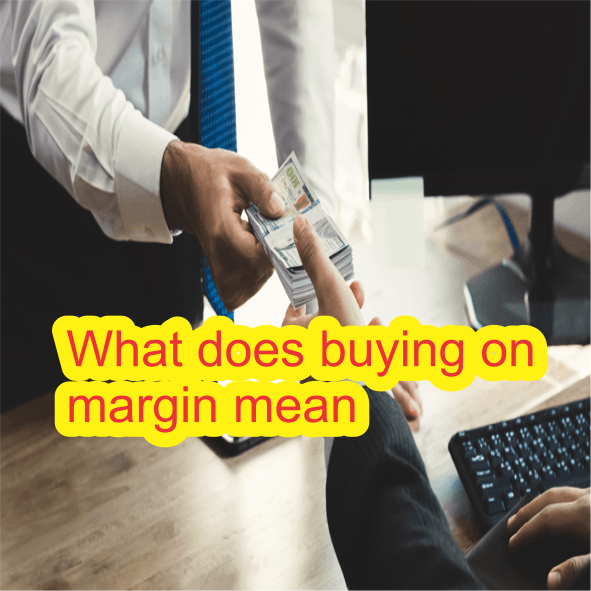 What does buying on margin mean