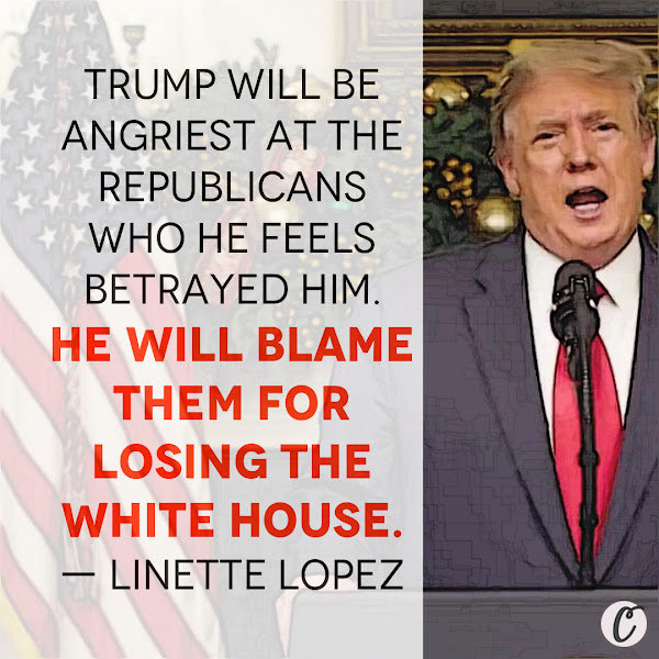 Trump will be angriest at the Republicans who he feels betrayed him. He will blame them for losing the White House. — Linette Lopez, Business Insider Columnist