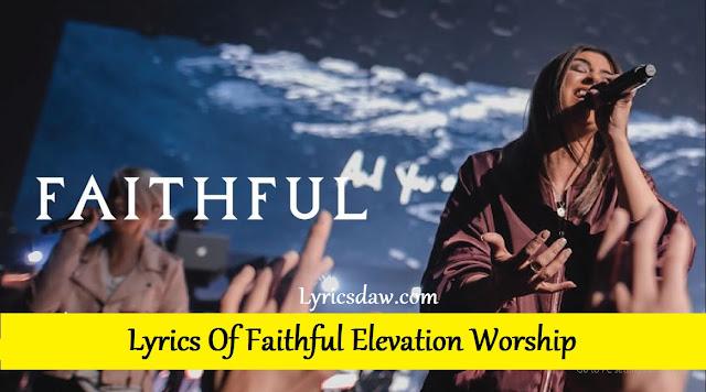 Lyrics Of Faithful Elevation Worship