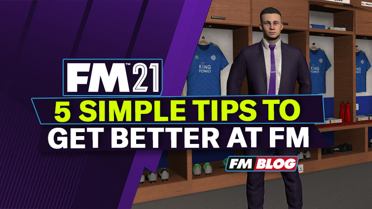 5 simple tips to get better at Football Manager 2021