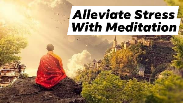 How to Alleviate Stress With Meditation