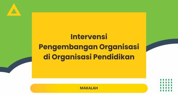 Intervensi Pengembangan Organisasi di Organisasi Pendidikan