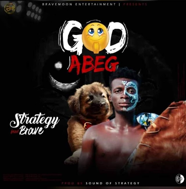 MUSIC: Strategy ft Brave De Dog - God Abeg (Prod. Sound of Strategy) |@SoundOfStrategy @Weplayvibes