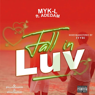 [Music] Fall in luv - Myk L ft Adedam